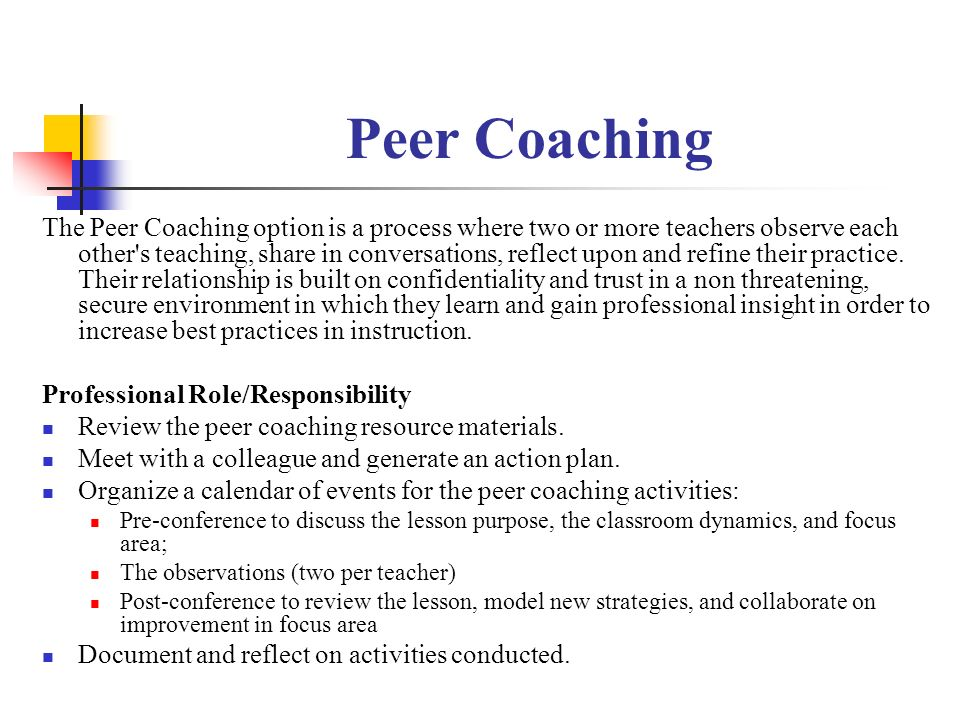 Peer Coaching The Peer Coaching option is a process where two or more teachers observe each other s teaching, share in conversations, reflect upon and refine their practice.