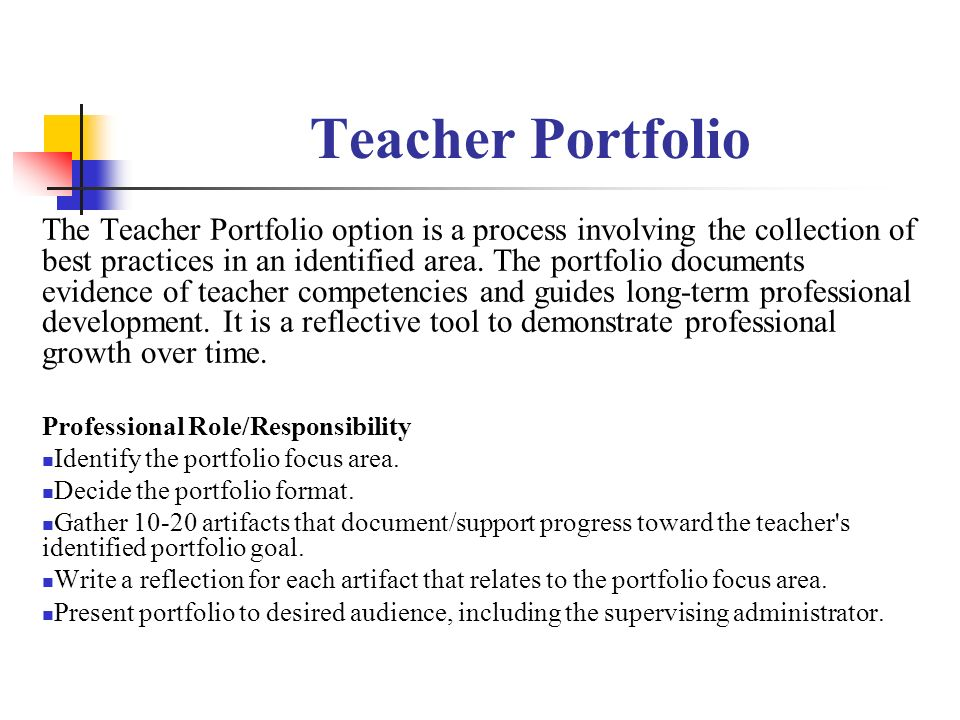 Teacher Portfolio The Teacher Portfolio option is a process involving the collection of best practices in an identified area.