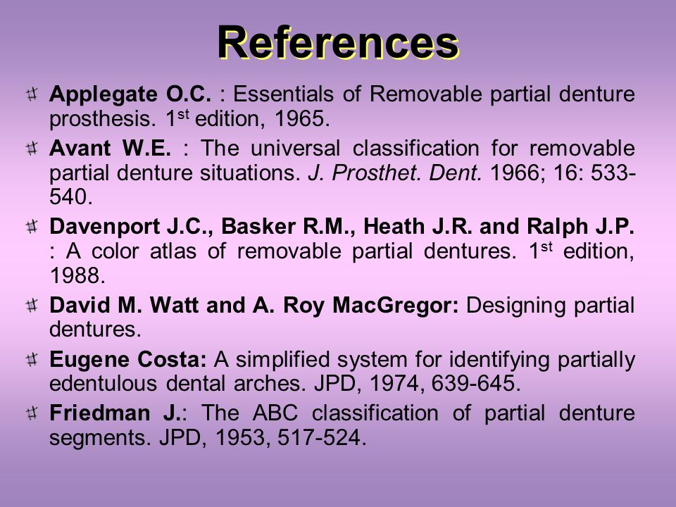 References Applegate O.C. : Essentials of Removable partial denture prosthesis. 1 st edition, 1965. Avant W.E. : The universal classification for remo