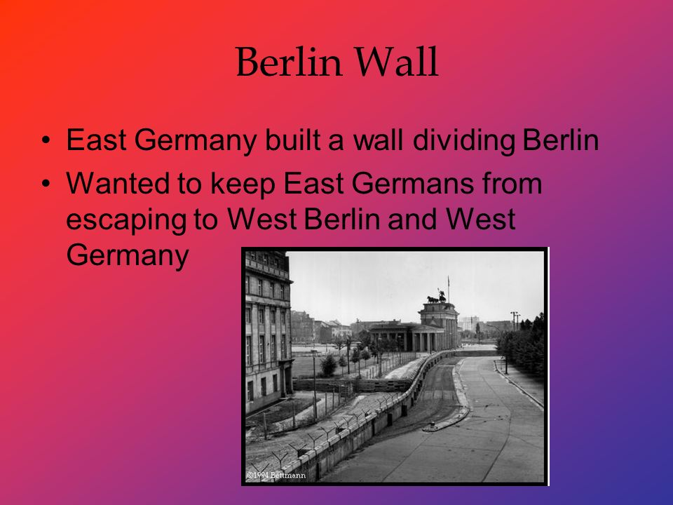 Berlin Wall East Germany built a wall dividing Berlin Wanted to keep East Germans from escaping to West Berlin and West Germany