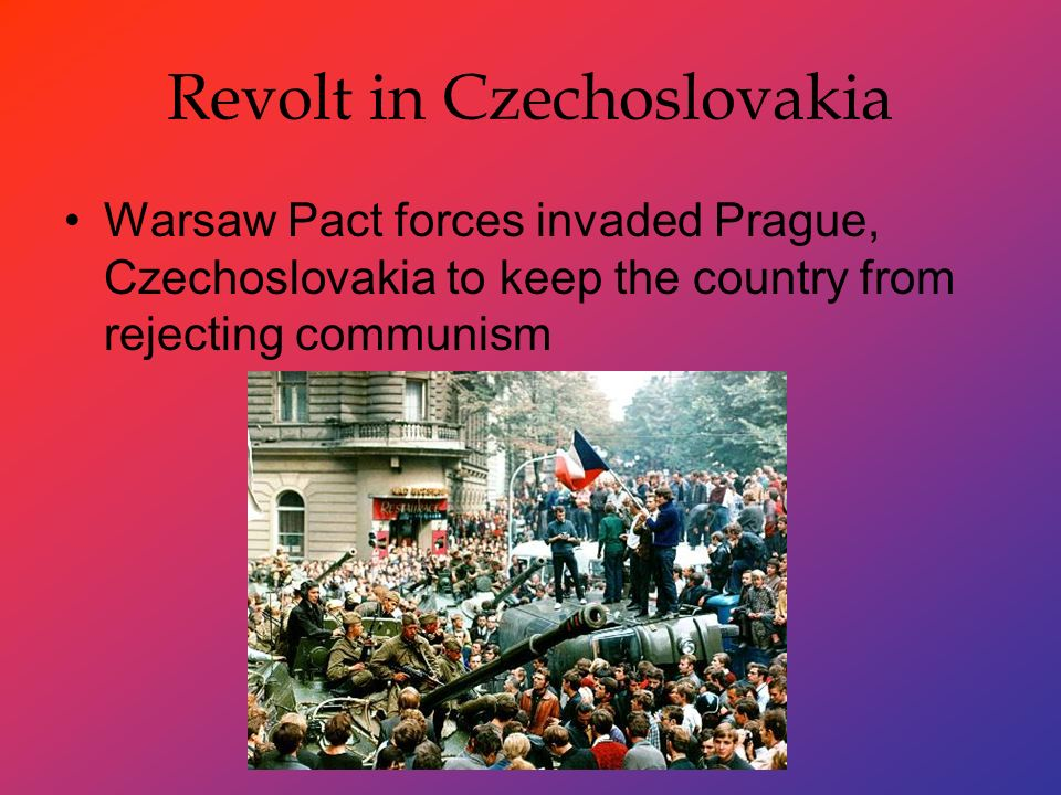 Revolt in Czechoslovakia Warsaw Pact forces invaded Prague, Czechoslovakia to keep the country from rejecting communism