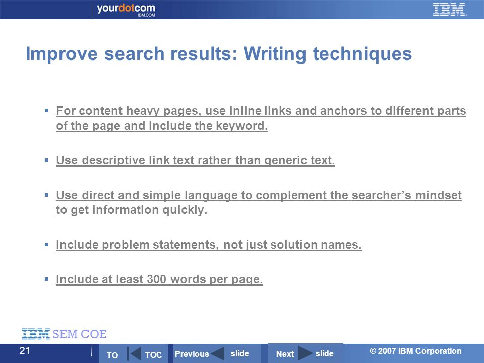 © 2007 IBM Corporation SEM COE 21  For content heavy pages, use inline links and anchors to different parts of the page and include the keyword.