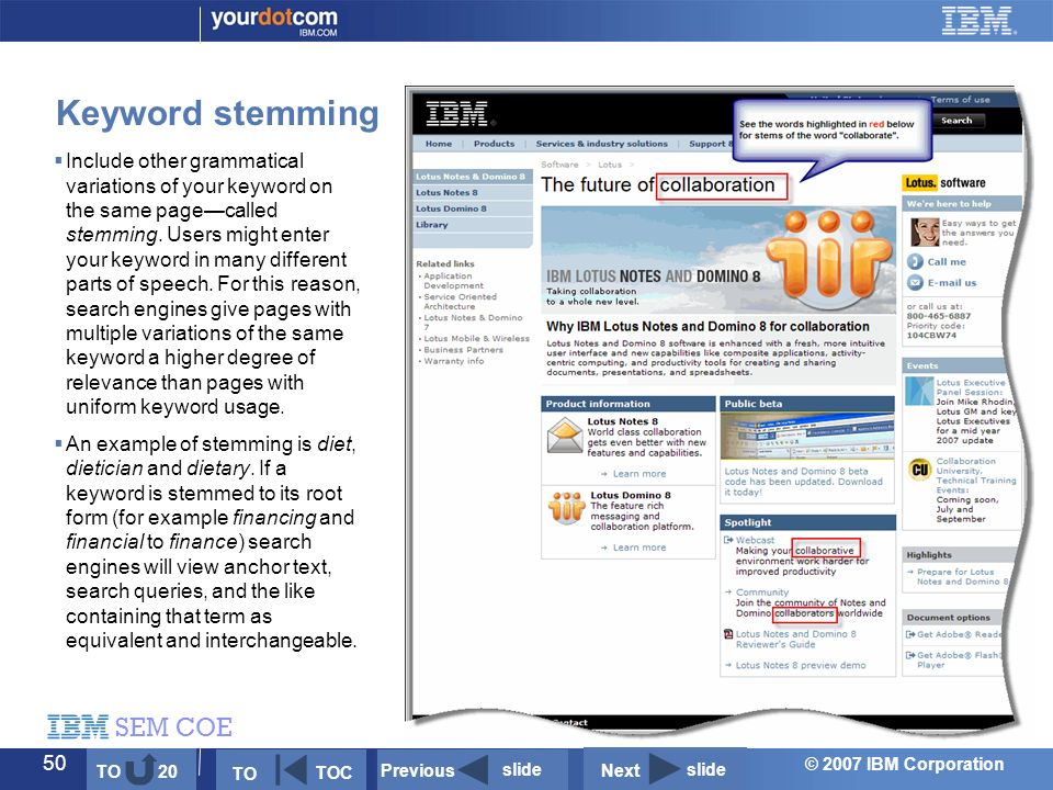 © 2007 IBM Corporation SEM COE 50 Keyword stemming  Include other grammatical variations of your keyword on the same page—called stemming.