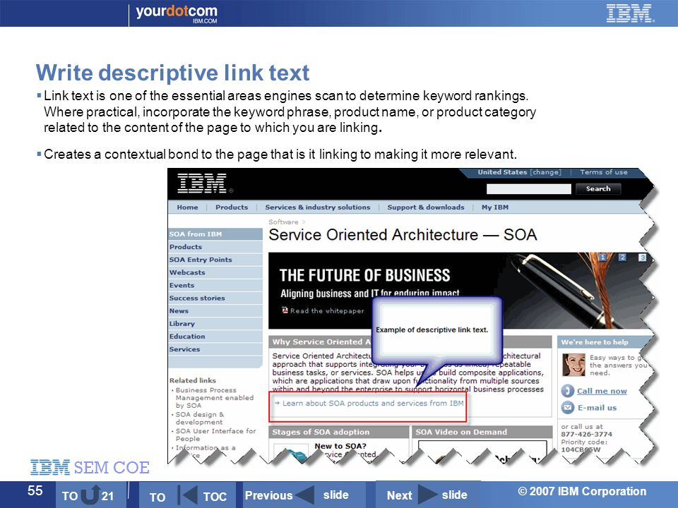 © 2007 IBM Corporation SEM COE 55  Link text is one of the essential areas engines scan to determine keyword rankings.