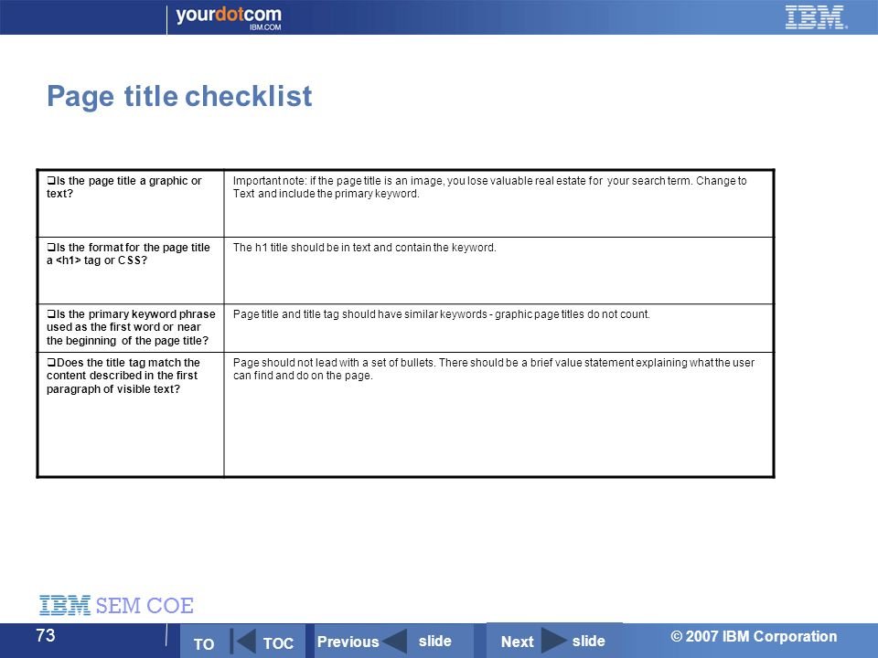 © 2007 IBM Corporation SEM COE 73 Page title checklist  Is the page title a graphic or text.