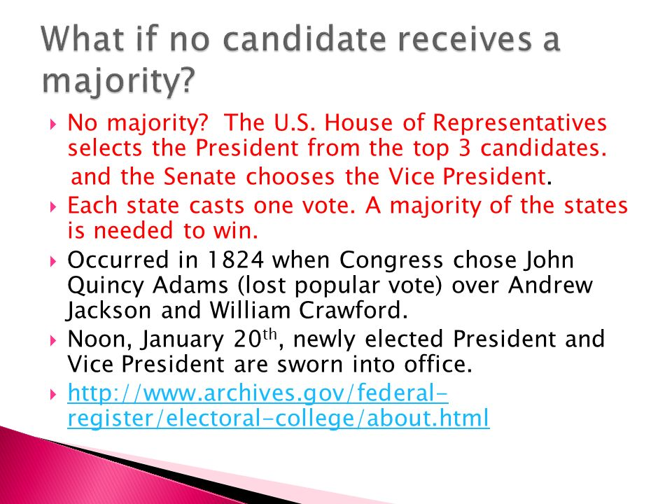  No majority. The U.S. House of Representatives selects the President from the top 3 candidates.