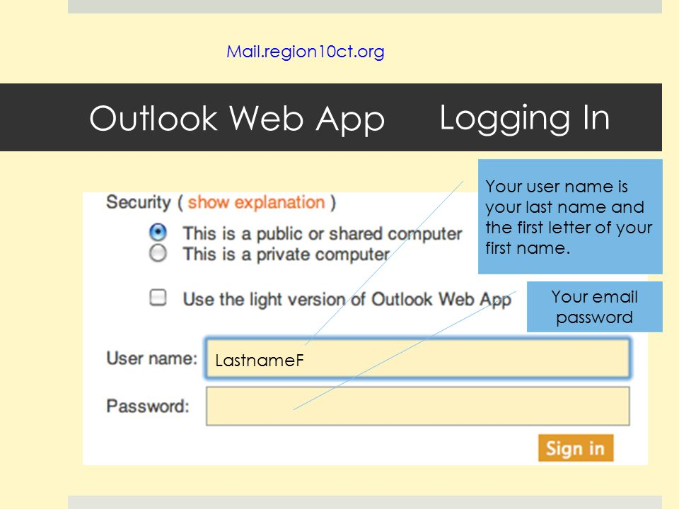 Outlook Web App Mail.region10ct.org LastnameF Your user name is your last name and the first letter of your first name.