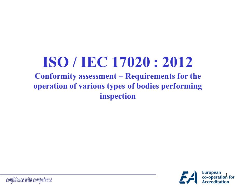 ISO / IEC 17020 : 2012 Conformity assessment – Requirements for the operation of various types of bodies performing inspection 1