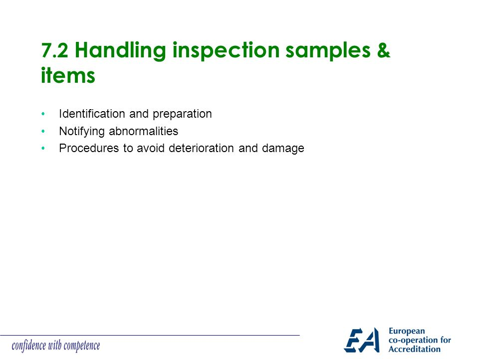 7.2 Handling inspection samples & items Identification and preparation Notifying abnormalities Procedures to avoid deterioration and damage
