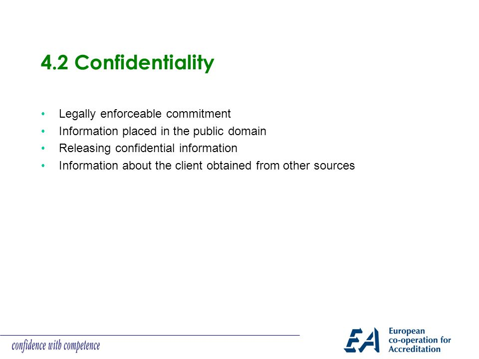 4.2 Confidentiality Legally enforceable commitment Information placed in the public domain Releasing confidential information Information about the client obtained from other sources