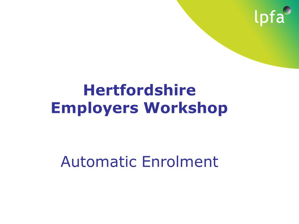 Hertfordshire employers workshop automatic enrolment ppt download 1 hertfordshire employers workshop automatic enrolment spiritdancerdesigns Image collections