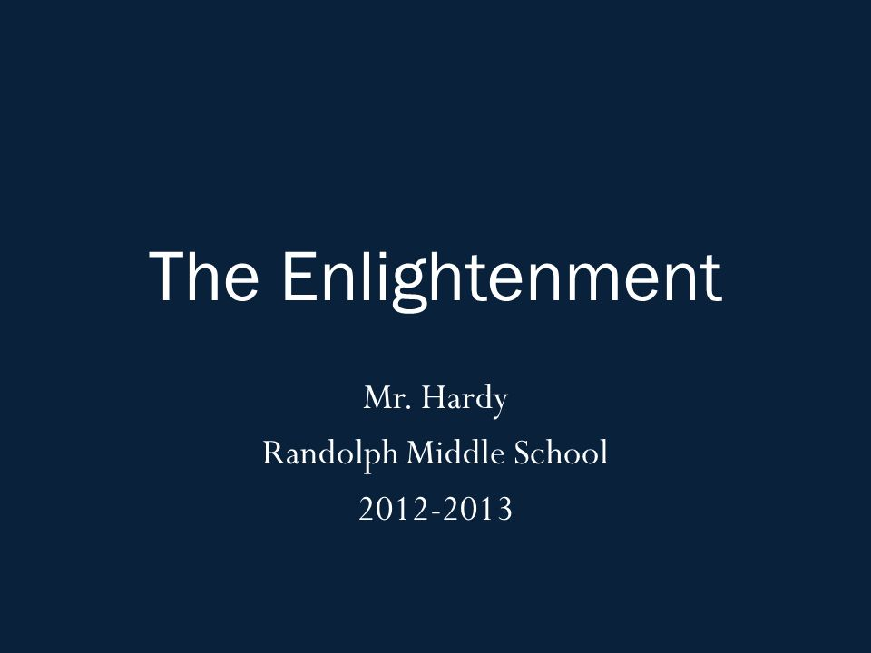 The Enlightenment Mr. Hardy Randolph Middle School