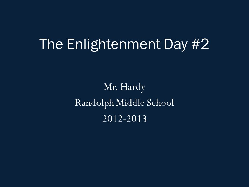 The Enlightenment Day #2 Mr. Hardy Randolph Middle School