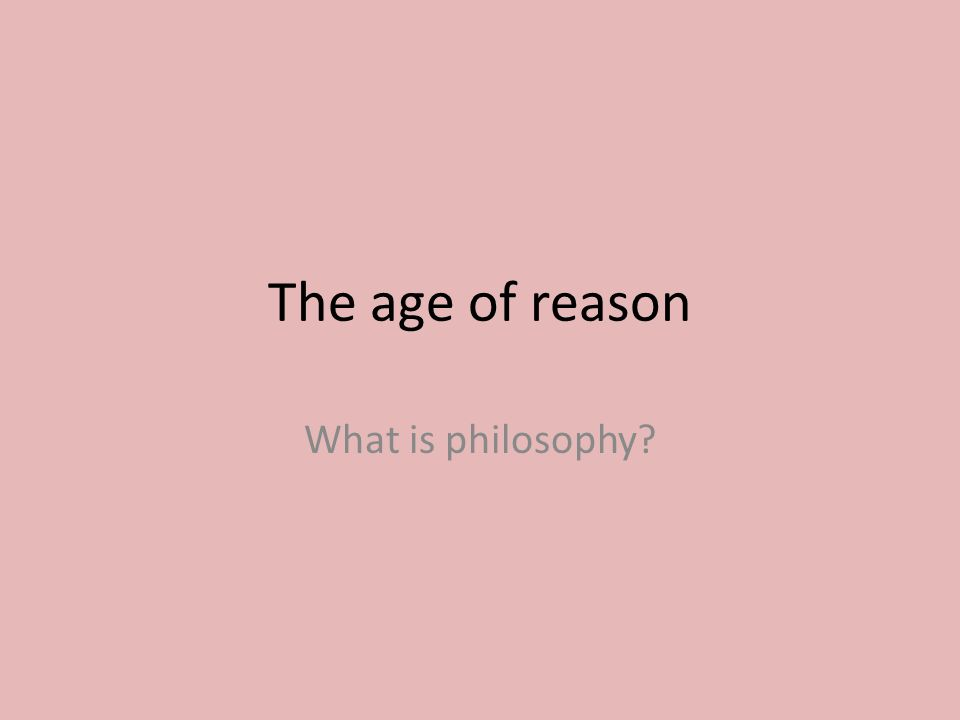 The age of reason What is philosophy