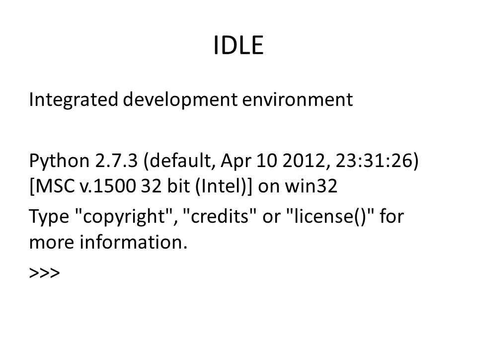 IDLE Integrated development environment Python 2.7.3 (default, Apr 10 2012, 23:31:26) [MSC v.1500 32 bit (Intel)] on win32 Type copyright , credits or license() for more information.