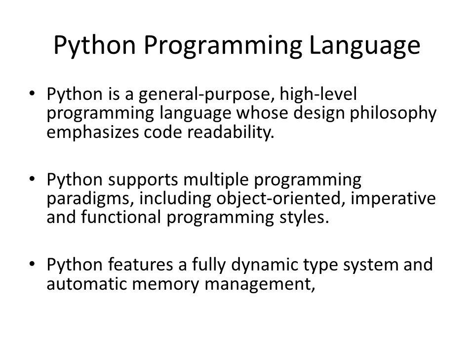 Python Programming Language Python is a general-purpose, high-level programming language whose design philosophy emphasizes code readability.