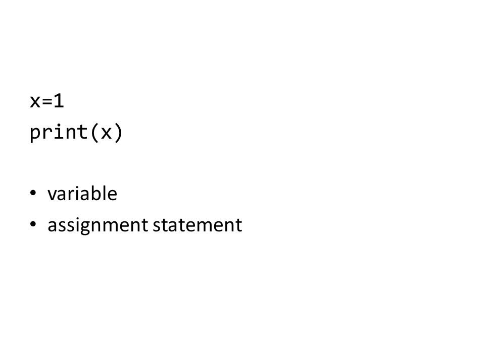 x=1 print(x) variable assignment statement