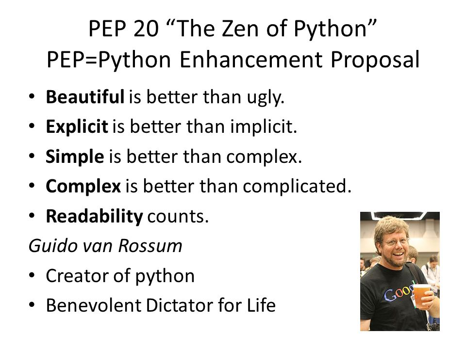 PEP 20 The Zen of Python PEP=Python Enhancement Proposal Beautiful is better than ugly.