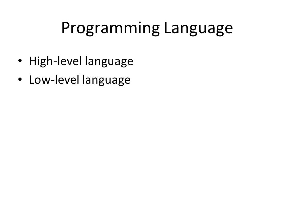 Programming Language High-level language Low-level language