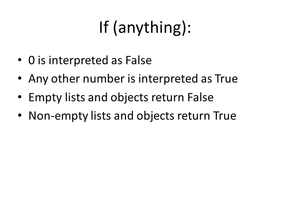 If (anything): 0 is interpreted as False Any other number is interpreted as True Empty lists and objects return False Non-empty lists and objects return True