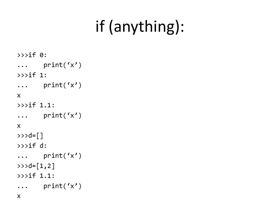 if (anything): >>>if 0:... print('x') >>>if 1:...