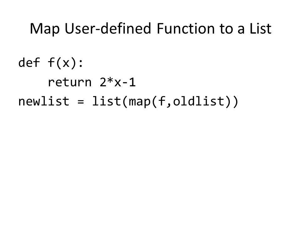 Map User-defined Function to a List def f(x): return 2*x-1 newlist = list(map(f,oldlist))