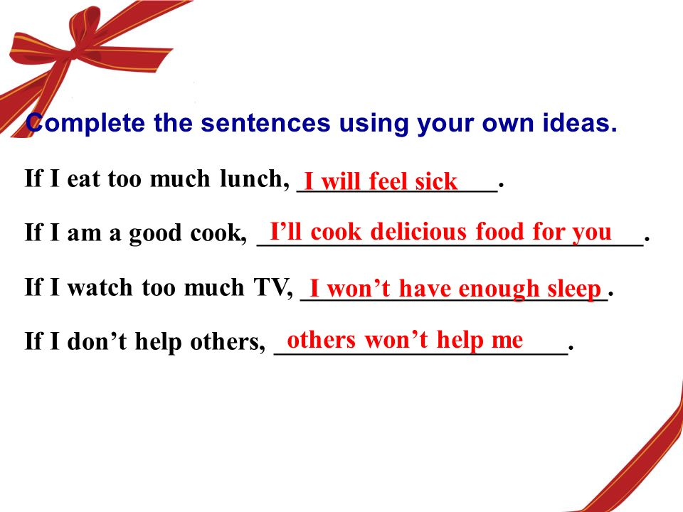 Complete the sentences using your own ideas. If I eat too much lunch, _______________.
