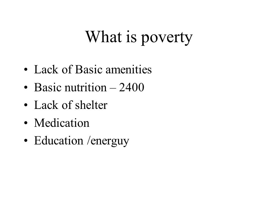 What is poverty Lack of Basic amenities Basic nutrition – 2400 ...