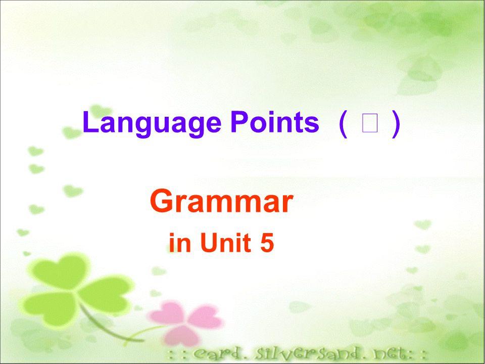 Language Points (Ⅱ) Grammar in Unit 5