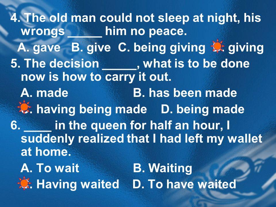 4. The old man could not sleep at night, his wrongs _____ him no peace.