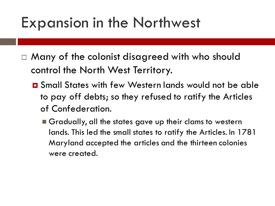 Expansion in the Northwest  Many of the colonist disagreed with who should control the North West Territory.