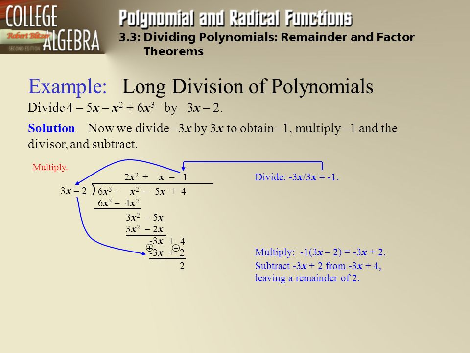 Example:Long Division of Polynomials Divide 4 – 5x – x 2 + 6x 3 by 3x – 2.