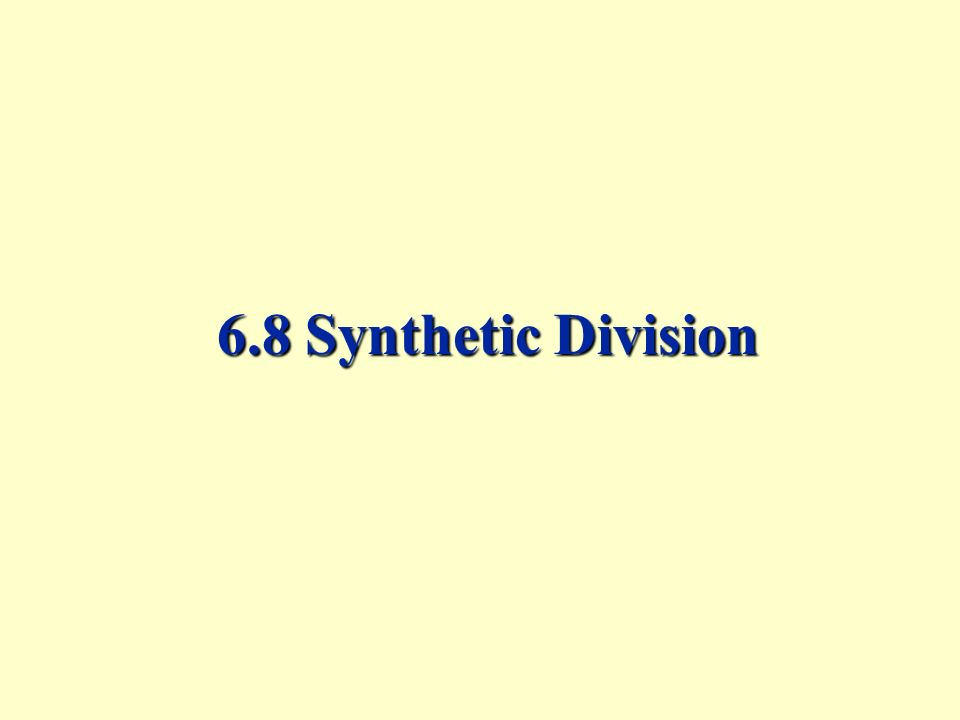 6.8 Synthetic Division