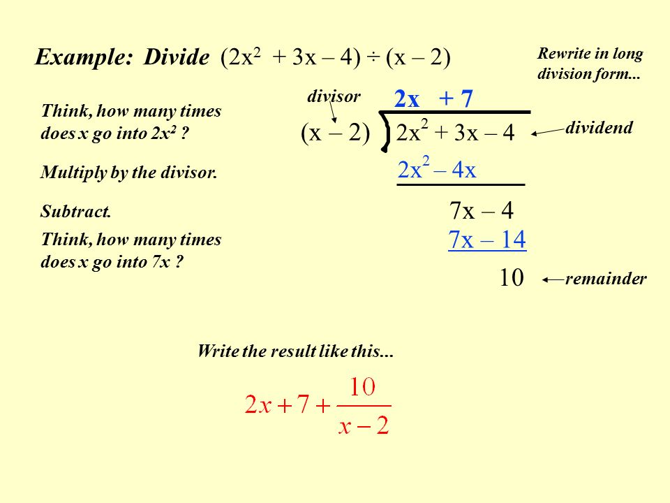 Example: Divide (2x 2 + 3x – 4) ÷ (x – 2) (x – 2) 2x 2 + 3x – 4 Rewrite in long division form...