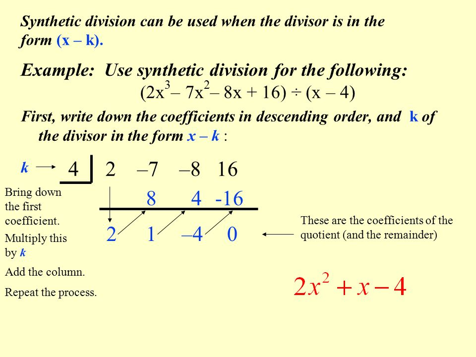 Synthetic division can be used when the divisor is in the form (x – k).
