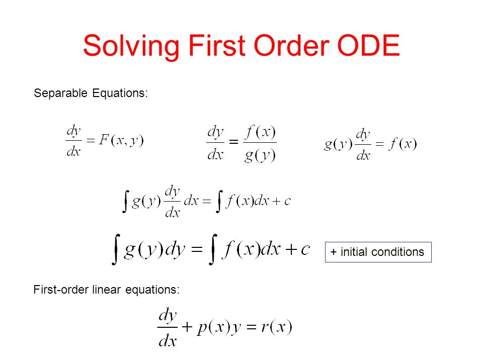 Solving First Order ODE Separable Equations: First-order linear equations: + initial conditions