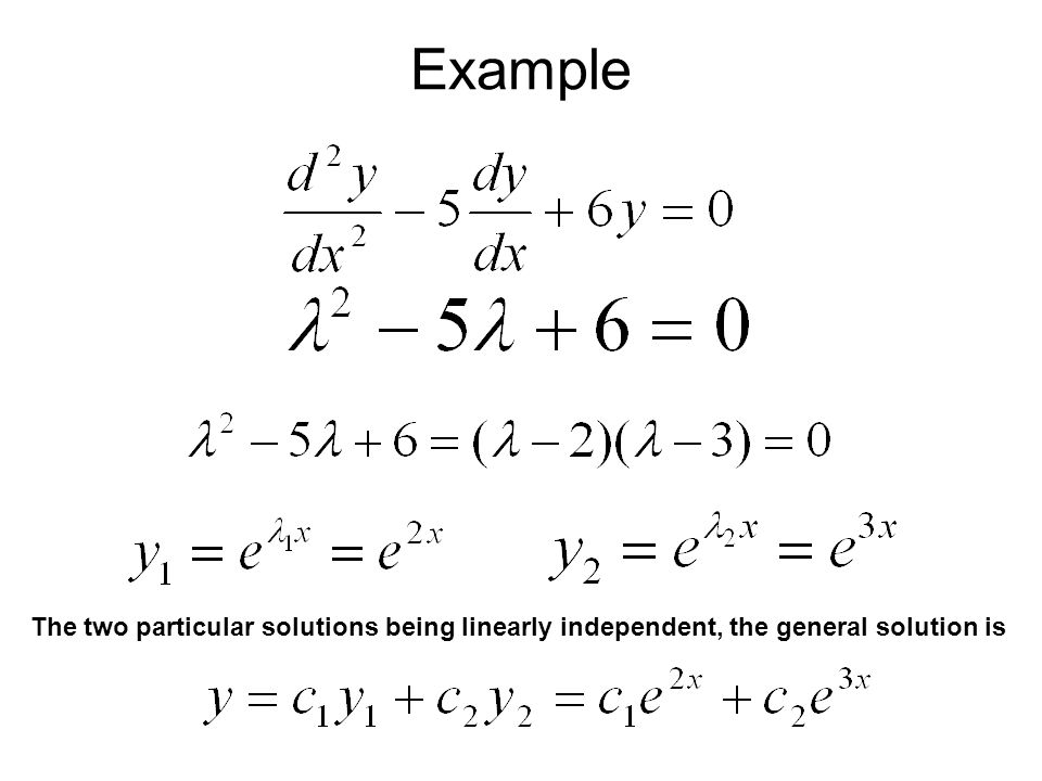 Example The two particular solutions being linearly independent, the general solution is