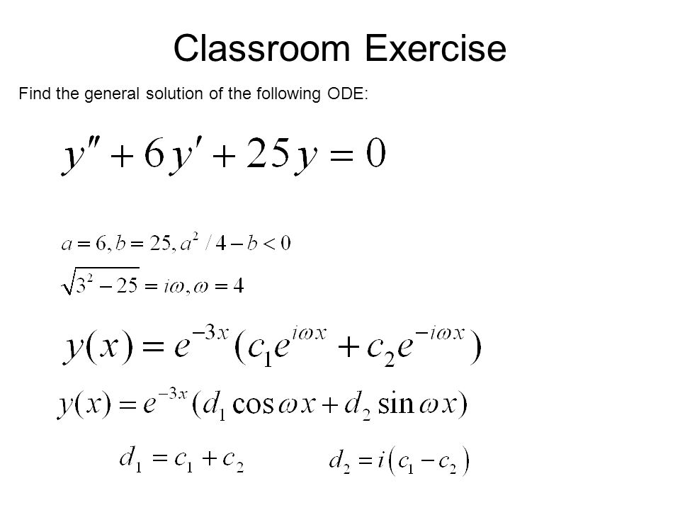 Classroom Exercise Find the general solution of the following ODE: