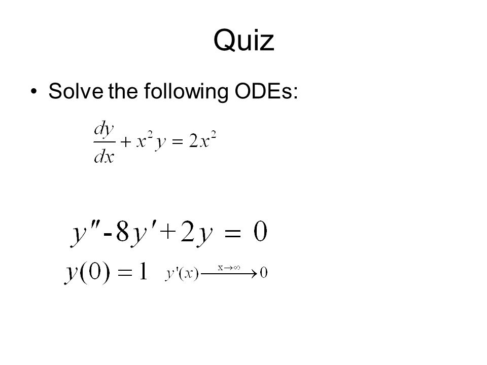 Quiz Solve the following ODEs: