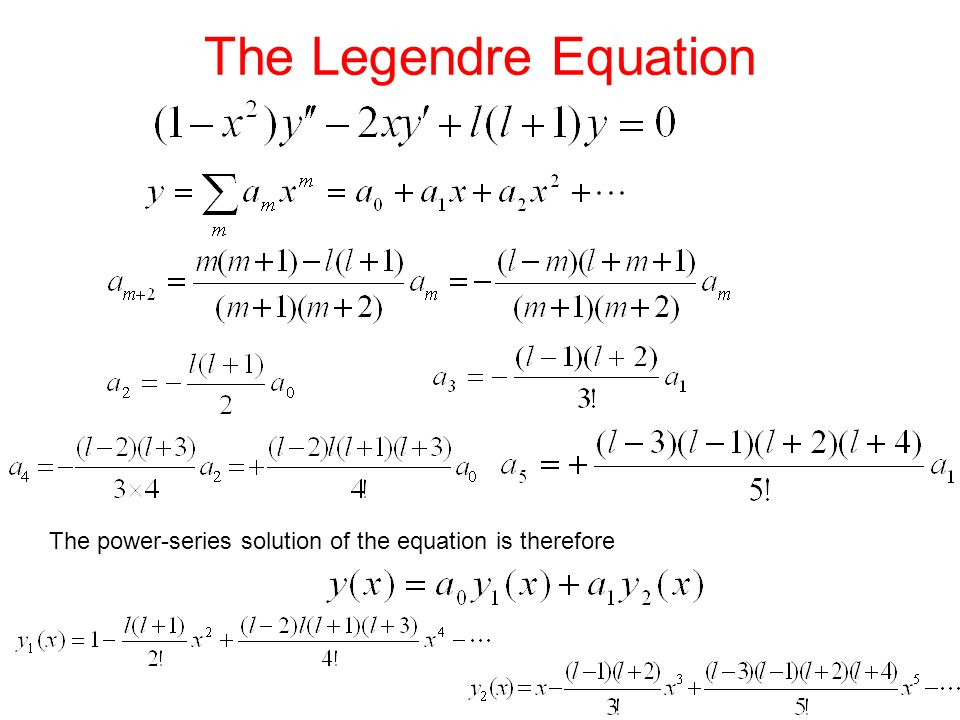 The Legendre Equation The power-series solution of the equation is therefore