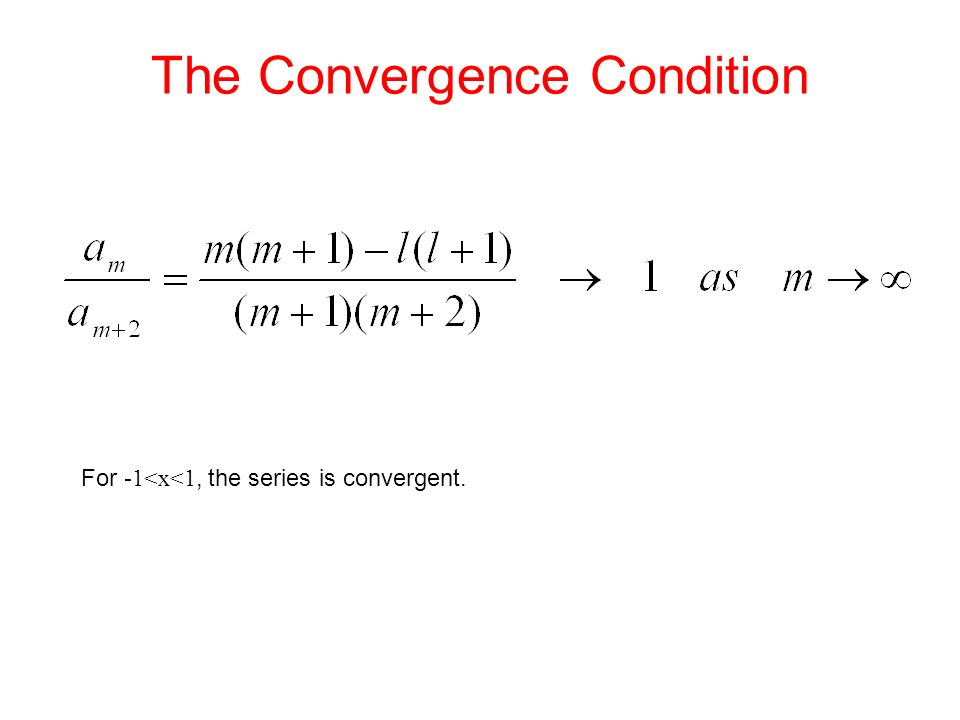 The Convergence Condition For -1<x<1, the series is convergent.