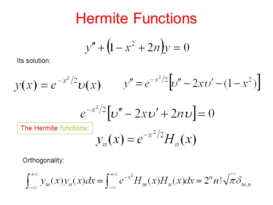 Hermite Functions The Hermite functions: Orthogonality: Its solution: