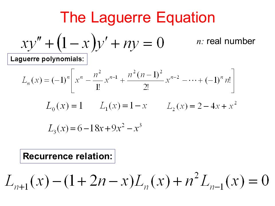 The Laguerre Equation n: real number Laguerre polynomials: Recurrence relation: