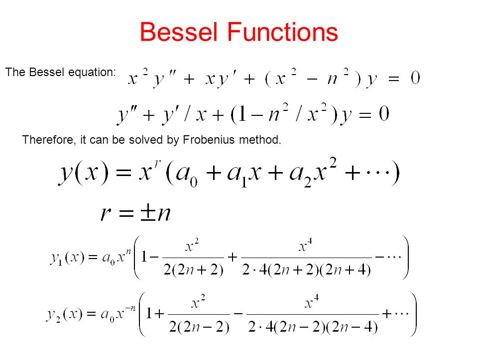 Bessel Functions The Bessel equation: Therefore, it can be solved by Frobenius method.