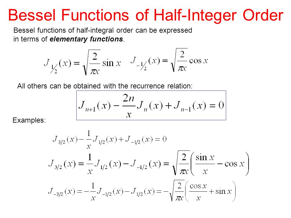 Bessel Functions of Half-Integer Order Bessel functions of half-integral order can be expressed in terms of elementary functions.