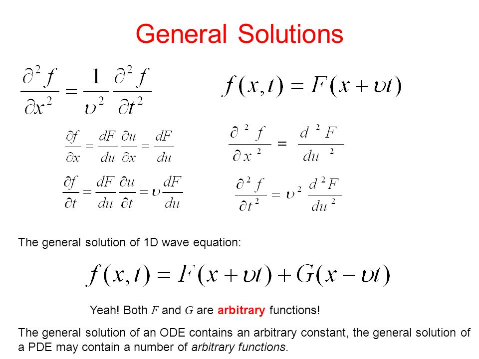 General Solutions The general solution of 1D wave equation: Yeah.