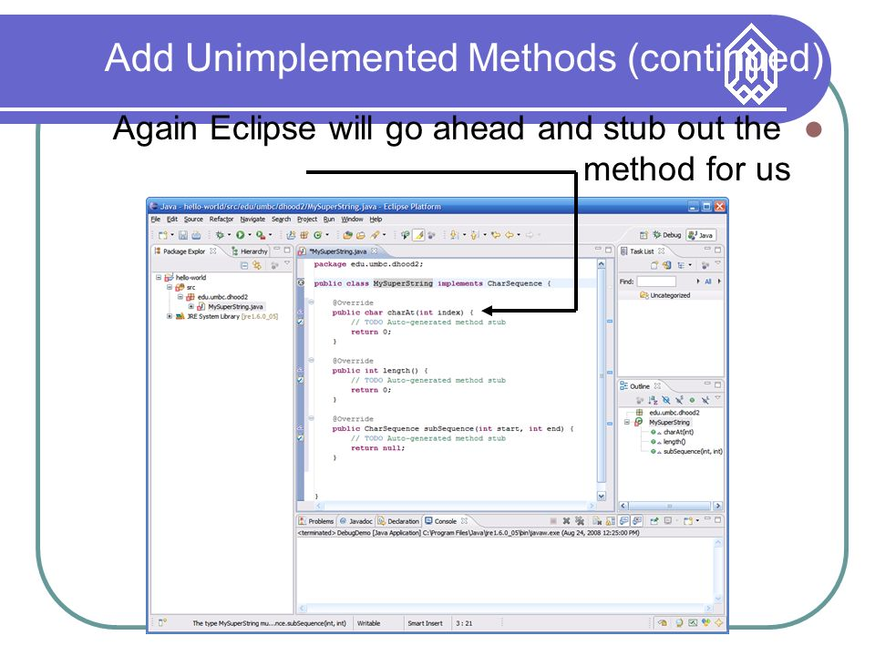 Add Unimplemented Methods (continued) Again Eclipse will go ahead and stub out the method for us
