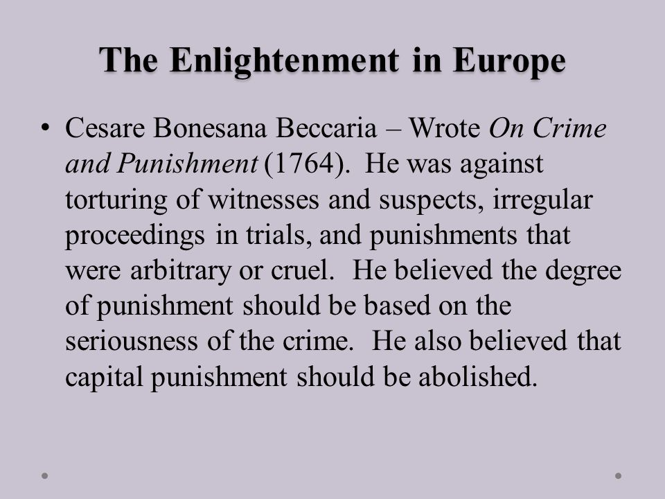 The Enlightenment in Europe Cesare Bonesana Beccaria – Wrote On Crime and Punishment (1764).