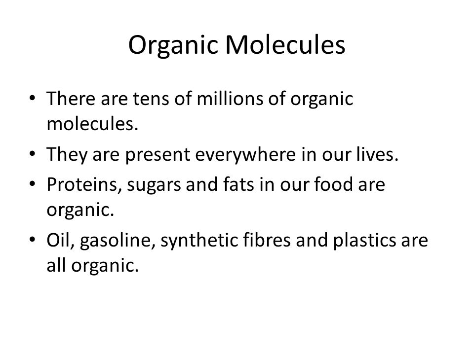 Organic Molecules There are tens of millions of organic molecules.