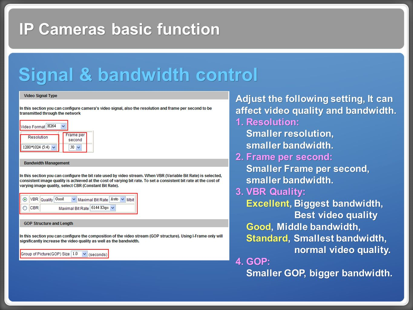 IP Cameras basic function Signal & bandwidth control Adjust the following setting, It can affect video quality and bandwidth.